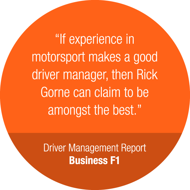 If experience in motorsport makes a good driver manager, then Rick Gorne can claim to be amongst the best.
